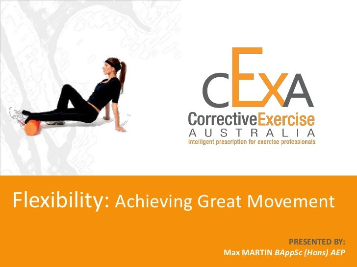 Flexibility: Achieving Great Movement                                      PRESENTED BY:                        Max MARTIN...