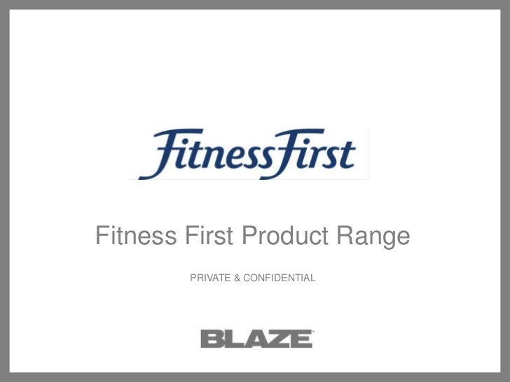 Fitness First Product Range<br />PRIVATE & CONFIDENTIAL<br />