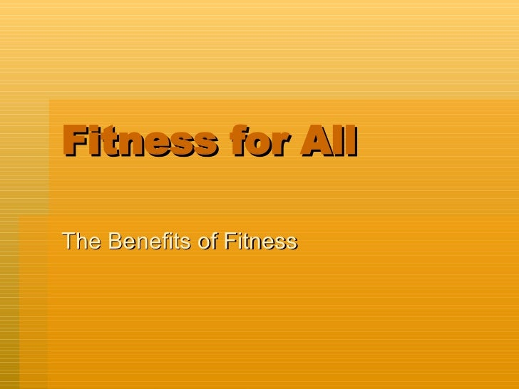 Fitness for All The Benefits of Fitness