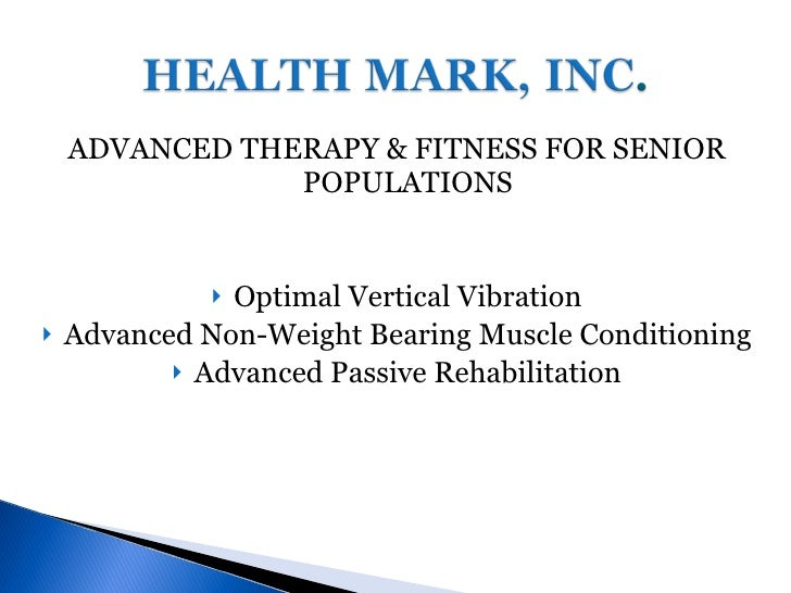 <ul><li>ADVANCED THERAPY & FITNESS FOR SENIOR POPULATIONS </li></ul><ul><li>Optimal Vertical Vibration </li></ul><ul><li>A...