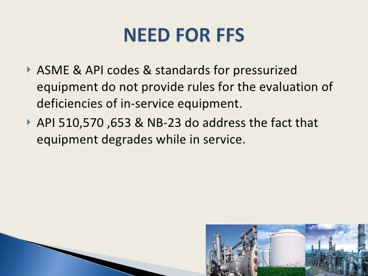 <ul><li>ASME & API codes & standards for pressurized equipment do not provide rules for the evaluation of deficiencies of ...