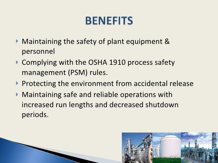 <ul><li>Maintaining the safety of plant equipment & personnel </li></ul><ul><li>Complying with the OSHA 1910 process safet...