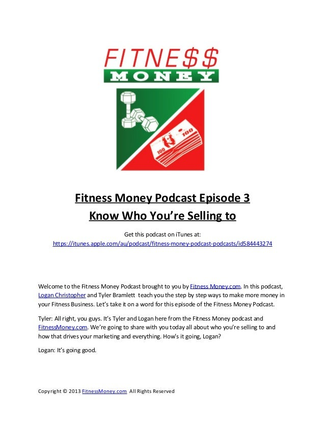 Fitness Money Podcast Episode 3                 Know Who You're Selling to                               Get this podcast ...