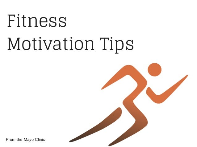 Fitness Motivation Tips From the Mayo Clinic