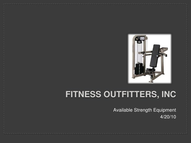 Fitness outfitters, inc<br />Available Strength Equipment<br />4/20/10<br />