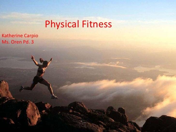 Physical Fitness<br />Katherine Carpio<br />Ms. Oren Pd. 3<br />
