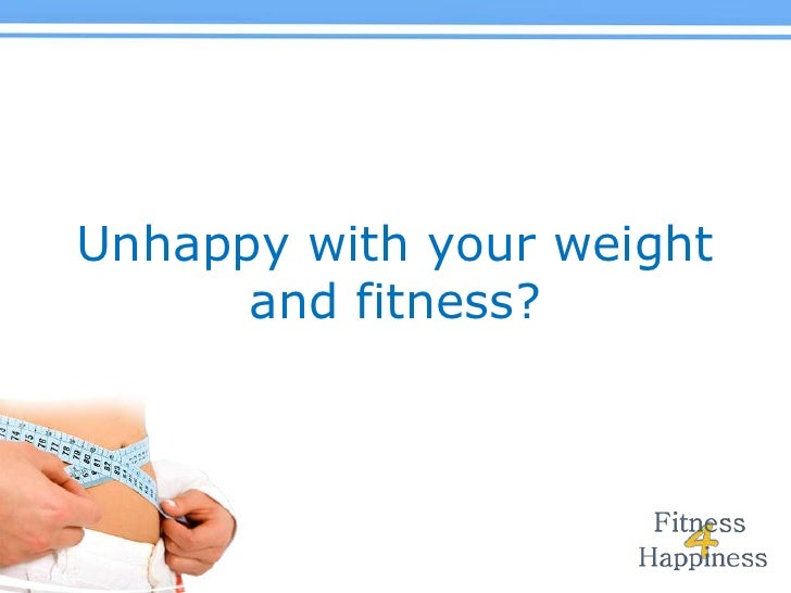 Unhappy with your weight <br />and fitness?<br />