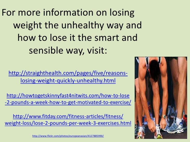 For more information on losing  weight the unhealthy way and    how to lose it the smart and      sensible way, visit: htt...