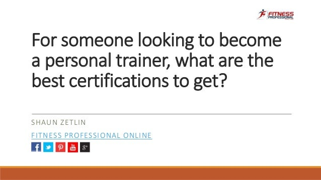 For someone looking to become a personal trainer, what are the best c…