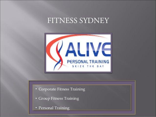 FITNESS SYDNEY• Corporate Fitness Training• Group Fitness Training• Personal Training