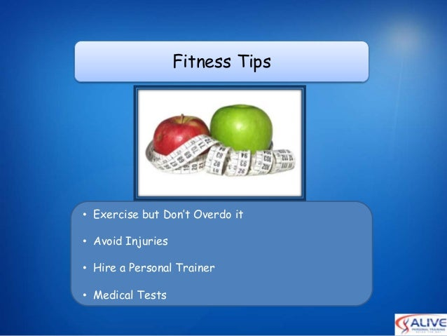 Fitness Tips• Exercise but Don't Overdo it• Avoid Injuries• Hire a Personal Trainer• Medical Tests