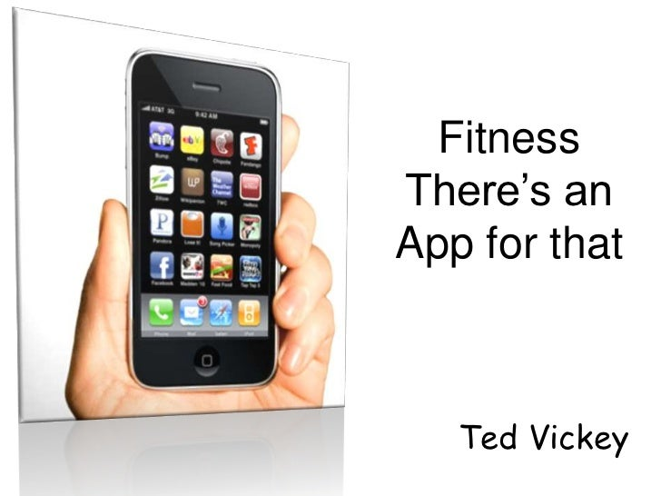 FitnessThere's anApp for that   Ted Vickey