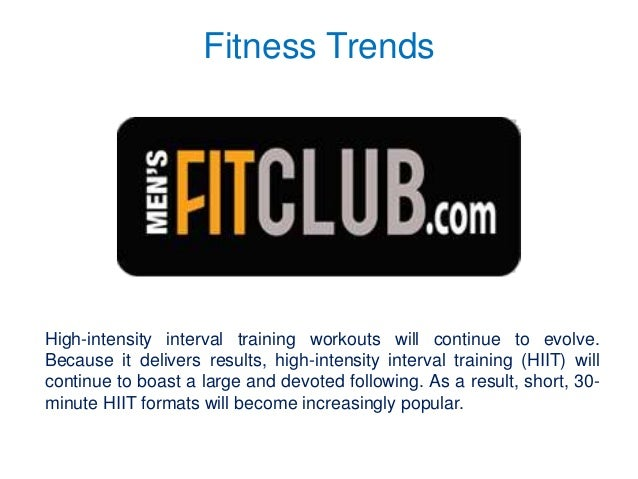 Fitness Trends High-intensity interval training workouts will continue to evolve. Because it delivers results, high-intens...