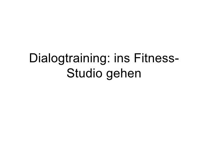 Dialogtraining: ins Fitness-Studio gehen
