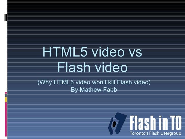 HTML5 video vs Flash video (Why HTML5 video won't kill Flash video) By Mathew Fabb