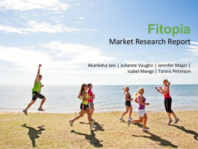 Fitopia Market  Research  Report   Akanksha  Jain  |  Julianne  Vaughn  |  Jennifer  Major  |    ...