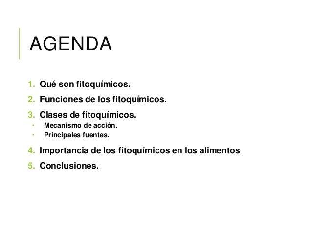 AGENDA 1. Qué son fitoquímicos. 2. Funciones de los fitoquímicos. 3. Clases de fitoquímicos.  Mecanismo de acción.  Prin...