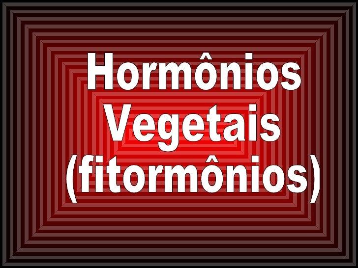 Hormônios Vegetais:• Função: – Regulação e coordenação dos inúmeros   processos vitais (crescimento, floração,   reproduçã...
