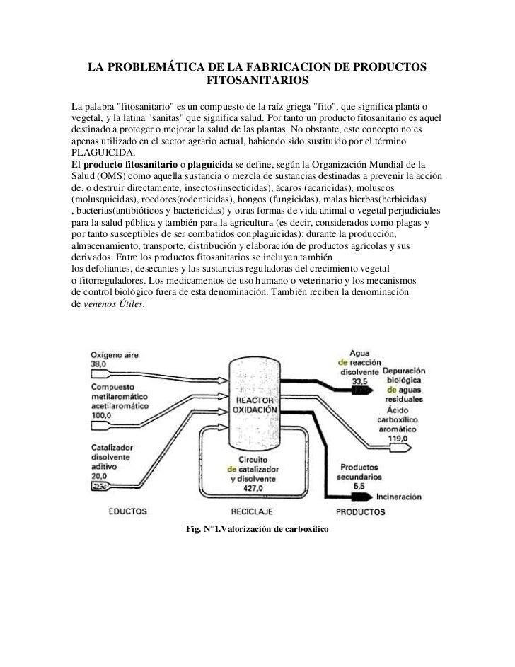 """LA PROBLEMÁTICA DE LA FABRICACION DE PRODUCTOS                    FITOSANITARIOSLa palabra """"fitosanitario"""" es un compuesto..."""