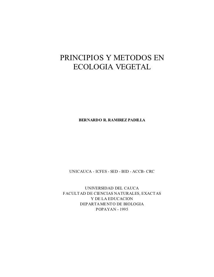 PRINCIPIOS Y METODOS EN   ECOLOGIA VEGETAL      BERNARDO R. RAMIREZ PADILLA  UNICAUCA - ICFES - SED - BID - ACCB- CRC     ...