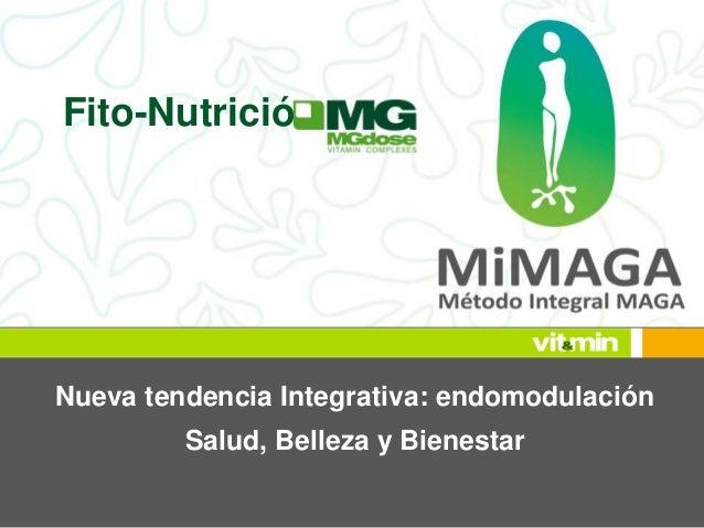Fito-Nutrición  Nueva tendencia Integrativa: endomodulación  Salud, Belleza y Bienestar