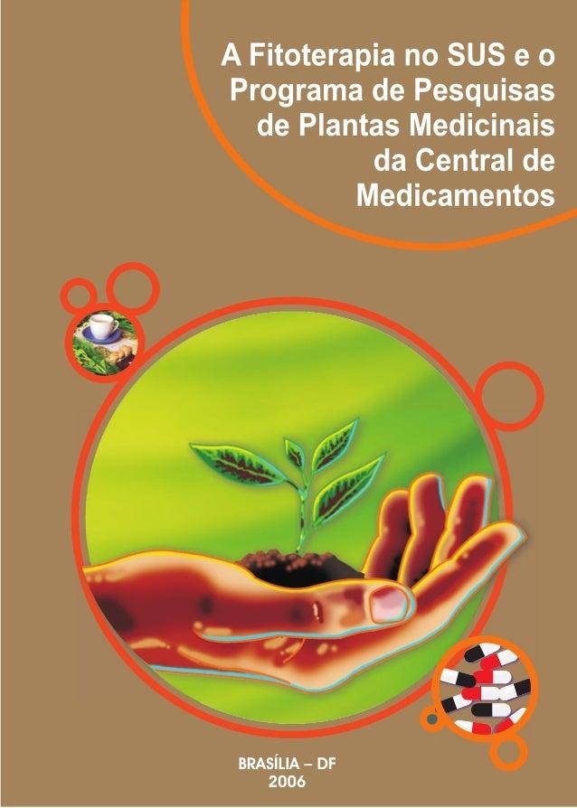 Ministério da Saúde  MINISTÉRIO DA SAÚDE  A Fitoterapia no SUS e o Programa de Pesquisas de Plantas Medicinais da Central ...