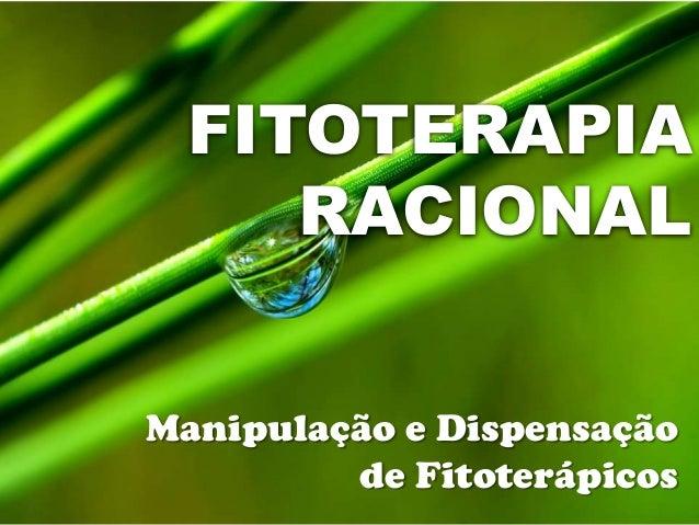 FITOTERAPIA RACIONAL Manipulação e Dispensação de Fitoterápicos