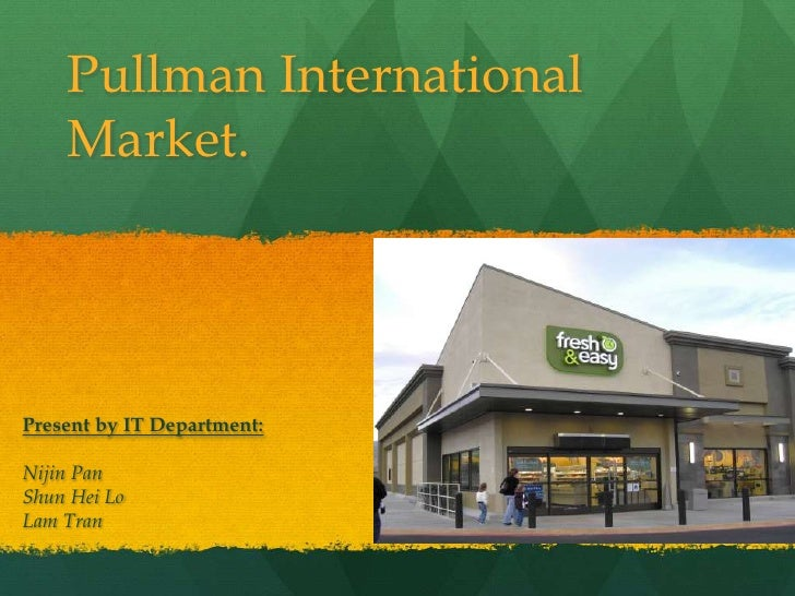 Pullman International    Market.Present by IT Department:Nijin PanShun Hei LoLam Tran