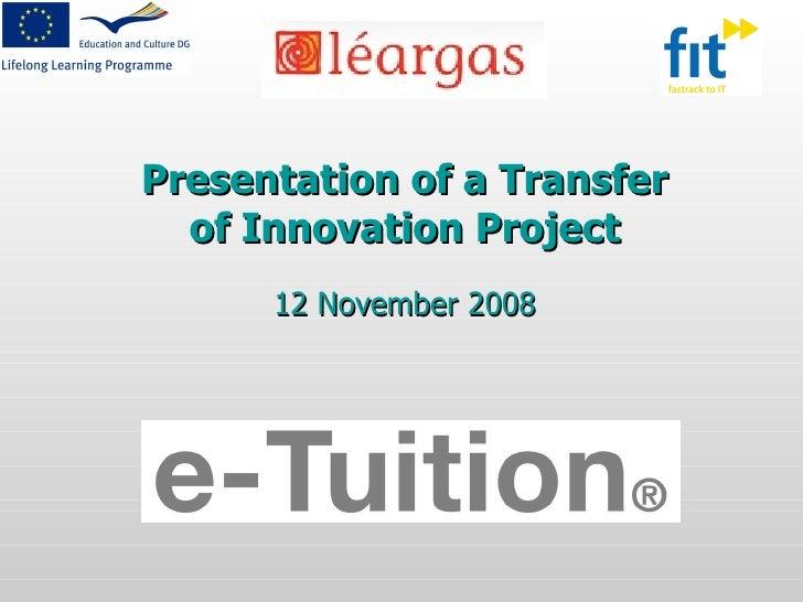 Presentation of a Transfer of Innovation Project 12 November 2008