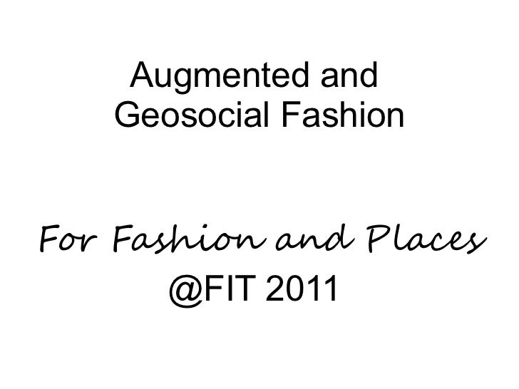 Augmented and   Geosocial FashionFor Fashion and Places       @FIT 2011