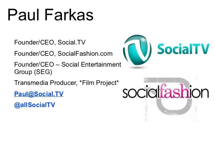 Paul FarkasFounder/CEO, Social.TVFounder/CEO, SocialFashion.comFounder/CEO – Social EntertainmentGroup (SEG)Transmedia Pro...