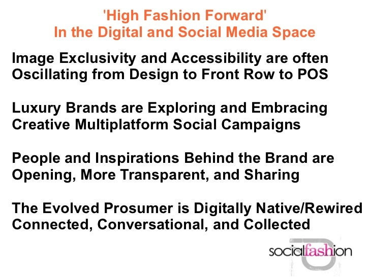 High Fashion Forward     In the Digital and Social Media SpaceImage Exclusivity and Accessibility are oftenOscillating fro...