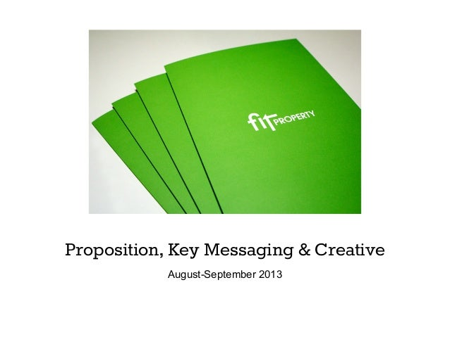 Proposition, Key Messaging & Creative August-September 2013