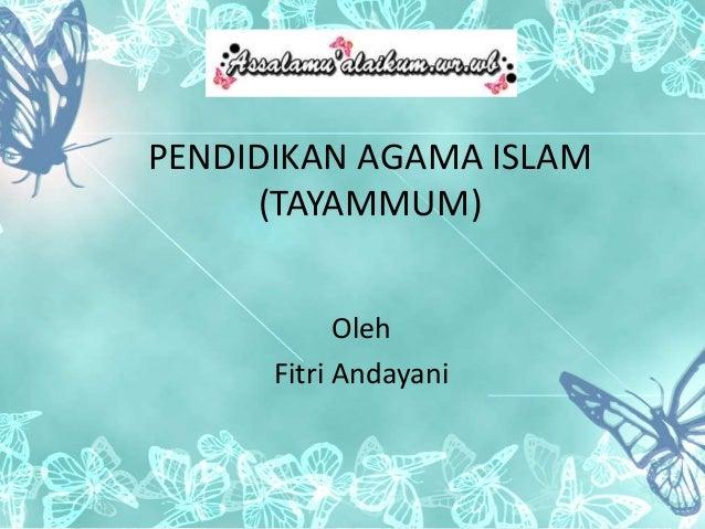 PENDIDIKAN AGAMA ISLAM  (TAYAMMUM)  Oleh  Fitri Andayani