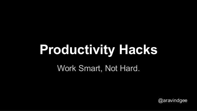 Work Smart, Not Hard. Productivity Hacks @aravindgee