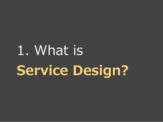 1. What is  Service Design?