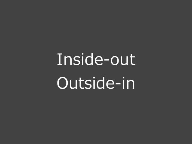 Outside-‐‑‒in • 顧客がどのようにサービスを体験するか  • 顧客観点  • さまざまなタッチポイントをまたがる経験の 流流れ(Journey)  • 特定の会社のサービス/製品利利⽤用にとどまら ない、顧客の⾏行行動 →...
