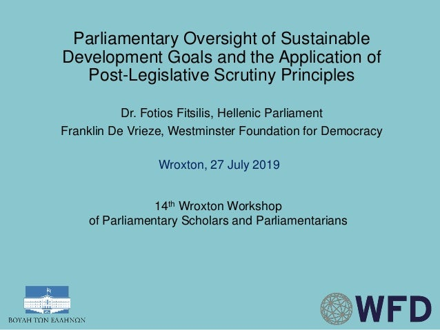 Parliamentary Oversight of Sustainable Development Goals and the Application of Post-Legislative Scrutiny Principles Dr. F...
