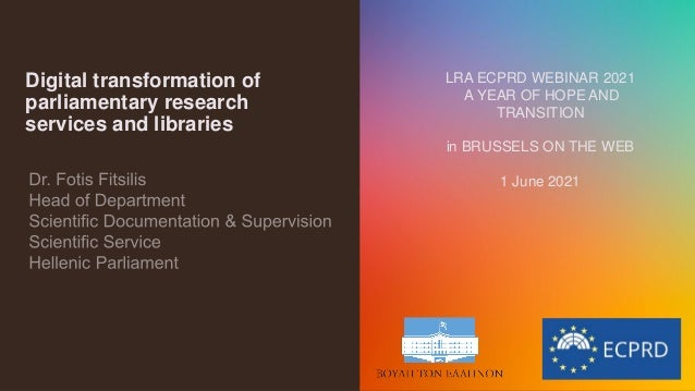 Digital transformation of parliamentary research services and libraries LRA ECPRD WEBINAR 2021 A YEAR OF HOPE AND TRANSITI...