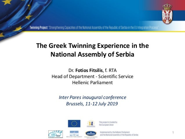 1 The Greek Twinning Experience in the National Assembly of Serbia Inter Pares inaugural conference Brussels, 11-12 July 2...