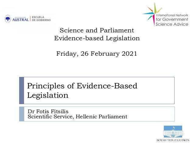 Principles of Evidence-Based Legislation Dr Fotis Fitsilis Scientific Service, Hellenic Parliament Science and Parliament ...