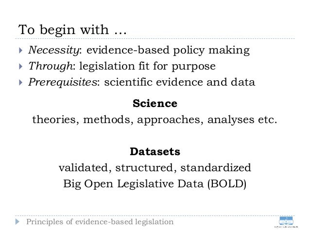 To begin with …  Necessity: evidence-based policy making  Through: legislation fit for purpose  Prerequisites: scientif...