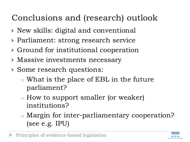 Principles of evidence-based legislation Conclusions and (research) outlook  New skills: digital and conventional  Parli...