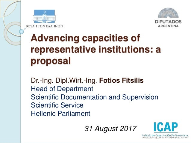 Advancing capacities of representative institutions: a proposal Dr.-Ing. Dipl.Wirt.-Ing. Fotios Fitsilis Head of Departmen...