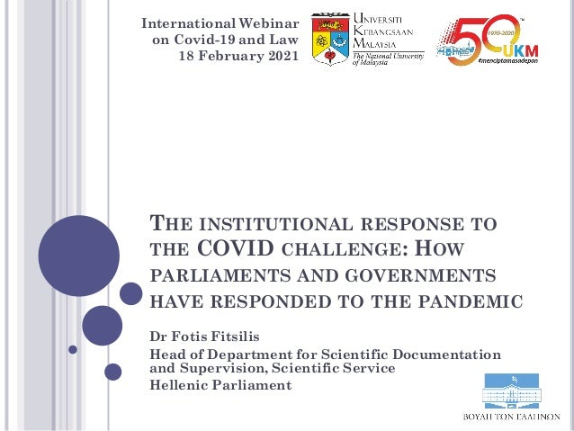 THE INSTITUTIONAL RESPONSE TO THE COVID CHALLENGE: HOW PARLIAMENTS AND GOVERNMENTS HAVE RESPONDED TO THE PANDEMIC Dr Fotis...