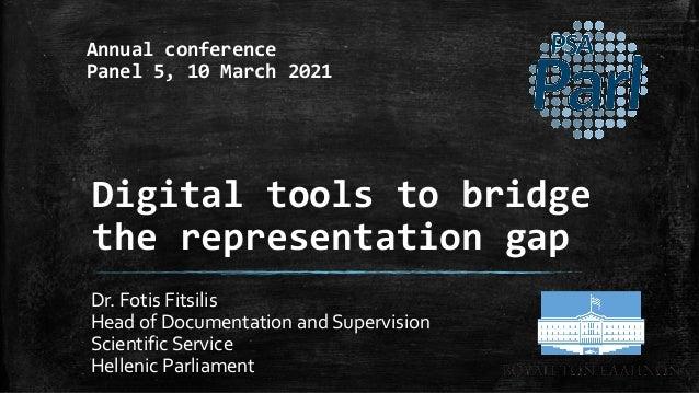Digital tools to bridge the representation gap Dr. Fotis Fitsilis Head of Documentation and Supervision Scientific Service...