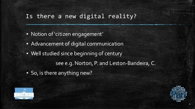 Is there a new digital reality? ▪ Notion of 'citizen engagement' ▪ Advancement of digital communication ▪ Well studied sin...