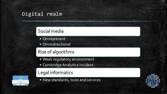 Digital realm Social media • Omnipresent • Omnidirectional Rise of algorithms • Weak regulatory environment • CambridgeAna...