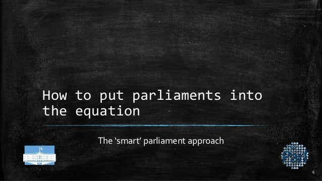 How to put parliaments into the equation The 'smart' parliament approach 6