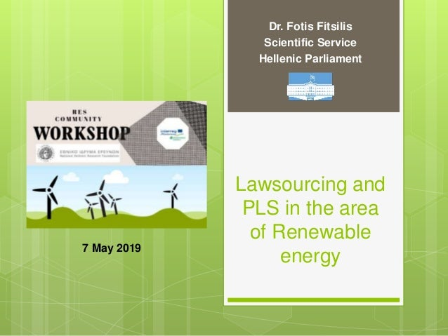 Lawsourcing and PLS in the area of Renewable energy Dr. Fotis Fitsilis Scientific Service Hellenic Parliament 7 May 2019